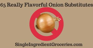 "Tan background with picture of a yellow onion with a red ""no"" sign. Text ""65 Really Flavorful Onion Substitutes"" for Single Ingredient Groceries"
