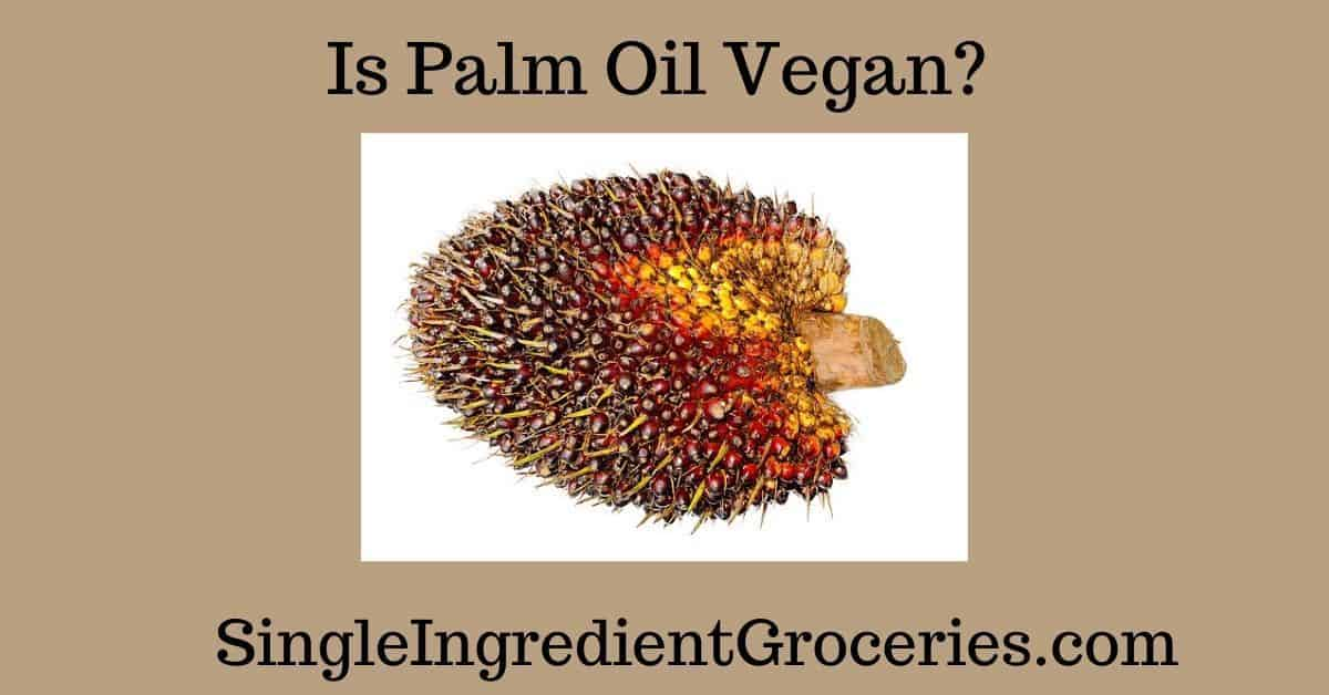 "Tan background with text ""Is Palm Oil Vegan"" and ""SingleIngredientGroceries.com"" with image of red palm fruit on white background."