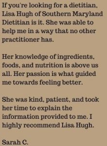 Testimonial from Sarah C regarding Lisa Hugh, Southern Maryland Dietitian and learning about ingredients and improving health.