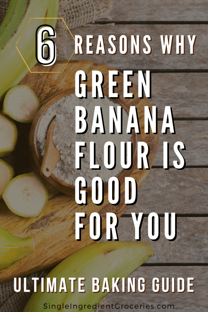 6 Reasons why Green Banana Flour is good for you Pinterest graphic with bananas and flour in the background.